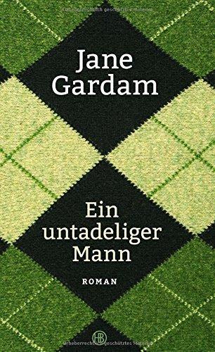 Rezension zu Jane Gardam: »Ein untadeliger Mann«