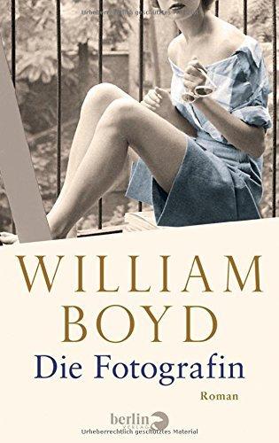 William Boyd: �Die Fotografin: Die vielen Leben der Amory Clay�