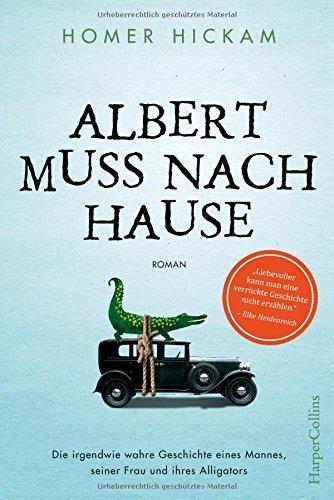 Rezension zu »Albert muss nach Hause: Die irgendwie wahre Geschichte eines Mannes, seiner Frau und ihres Alligators« von Homer Hickam