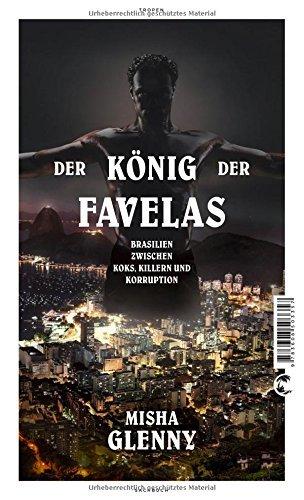 Rezension zu »Der König der Favelas: Brasilien zwischen Koks, Killern und Korruption« von Misha Glenny