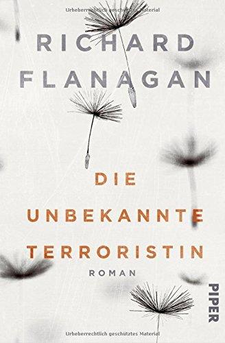 Rezension zu »Die unbekannte Terroristin« von Richard Flanagan