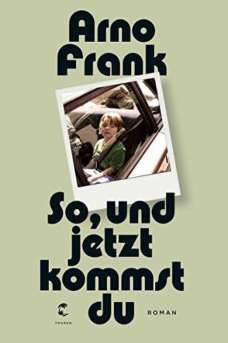Arno Frank: »So, und jetzt kommst du«