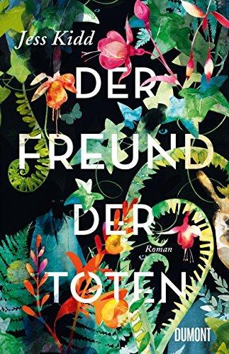 02.08.2017 23:46: Der Freund der Toten von Jess Kidd