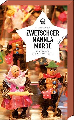 Rezension zu »Zwetschgermännla-Morde - 14 Kurzkrimis aus Franken zur Weihnachtszeit« von Goerz, Korber, Kröner, Prosch u.a.