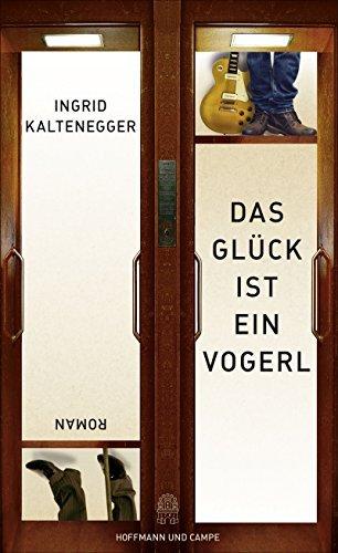 Rezension zu Ingrid Kaltenegger: »Das Glück ist ein Vogerl«