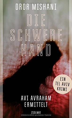 Rezension zu »Die schwere Hand: Avi Avraham ermittelt« von Dror Mishani