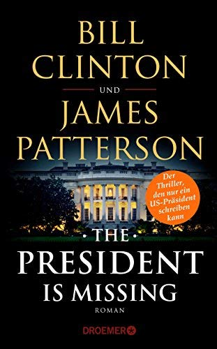 Clinton, Bill & Patterson, James: »The President Is Missing«