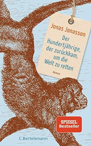 Jonas Jonasson: »Der Hundertjährige, der zurückkam, um die Welt zu retten«