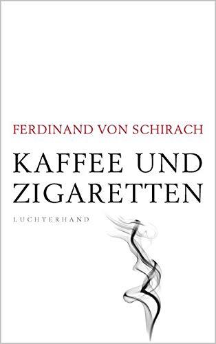 Rezension zu »Kaffee und Zigaretten« von Ferdinand von Schirach