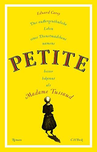 Rezension zu »Das außergewöhnliche Leben eines Dienstmädchens namens PETITE, besser bekannt als Madame Tussaud« von Edward Carey