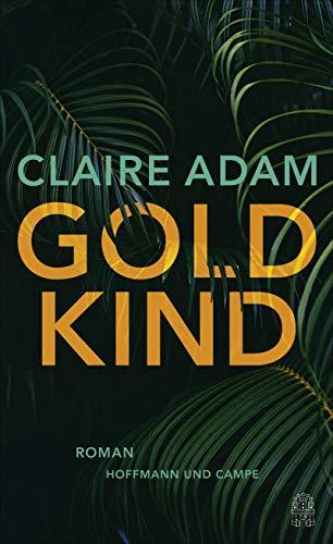 Claire Adam: »Goldkind«
