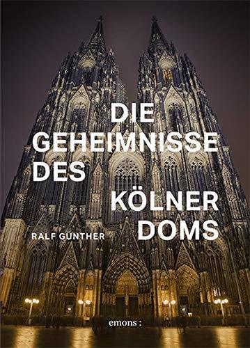 Ralf Günther: »Die Geheimnisse des Kölner Doms«