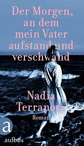 Nadia Terranova: »Der Morgen, an dem mein Vater aufstand und verschwand«