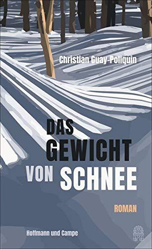 Rezension zu »Das Gewicht von Schnee« von Christian Guay-Poliquin
