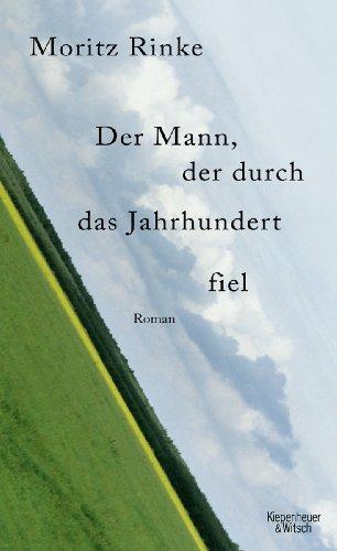 Rezension zu »Der Mann, der durch das Jahrhundert fiel« von Moritz Rinke