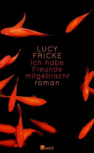 Leseeindruck zu »Ich habe Freunde mitgebracht« von Lucy Fricke