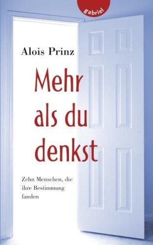 Leseeindruck zu »Mehr als du denkst - Zehn Menschen, die ihre Bestimmung fanden« von Alois Prinz