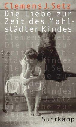 Rezension zu »Die Liebe zur Zeit des Mahlstädter Kindes« von Clemens J. Setz