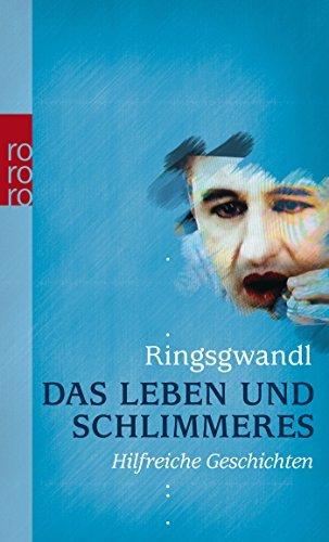 Leseeindruck zu »Das Leben und Schlimmeres« von Georg Ringsgwandl