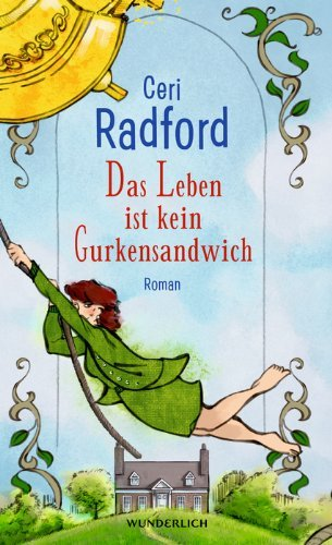 Leseeindruck zu »Das Leben ist kein Gurkensandwich« von Ceri Radford