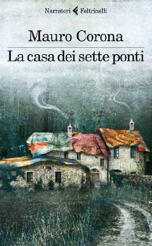 Rezension zu »La casa dei sette ponti« von Mauro Corona
