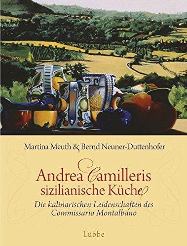 Martina Meuth: »Andrea Camilleris sizilianische Küche: Die kulinarischen Leidenschaften des Commissario Montalbano« auf Bücher Rezensionen