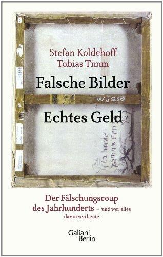 Rezension zu »Falsche Bilder, Echtes Geld« von Stefan/Tobias Koldehoff/Timm