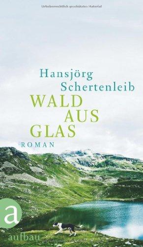 Rezension zu »Wald aus Glas« von Hansjörg Schertenleib
