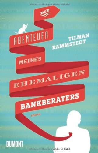 Rezension zu »Die Abenteuer meines ehemaligen Bankberaters« von Tilman Rammstedt