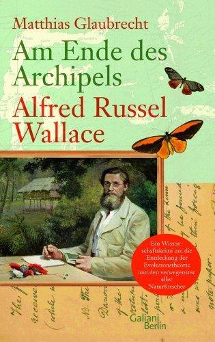 Rezension zu »Am Ende des Archipels – Alfred Russel Wallace« von Matthias Glaubrecht