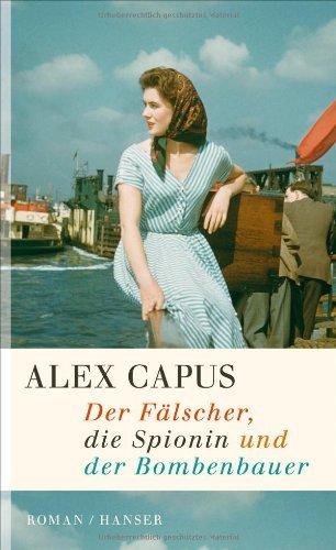 Rezension zu »Der Fälscher, die Spionin und der Bombenbauer« von Alex Capus