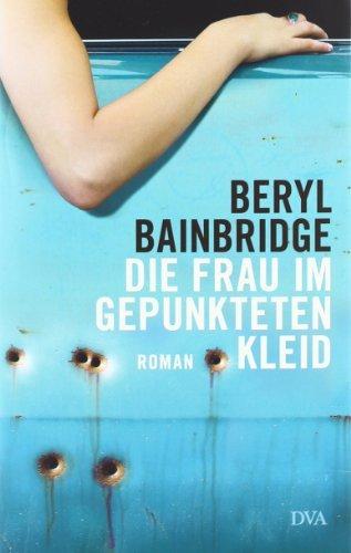 Rezension zu »Die Frau im gepunkteten Kleid« von Beryl Bainbridge