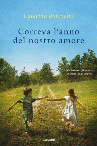 Rezension zu »Correva l'anno del nostro amore« von Caterina Bonvicini