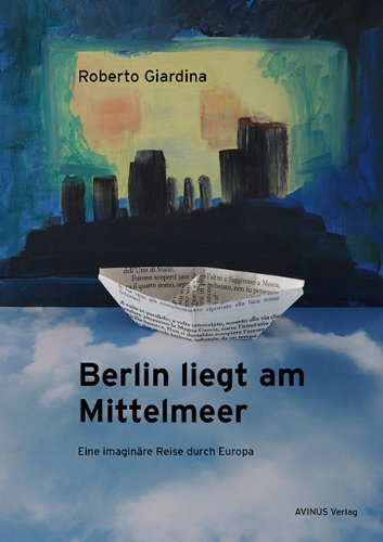Rezension zu »Berlin liegt am Mittelmeer: Eine imaginäre Reise durch Europa«