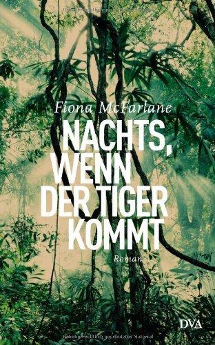 Rezension zu »Nachts, wenn der Tiger kommt« von Fiona McFarlane